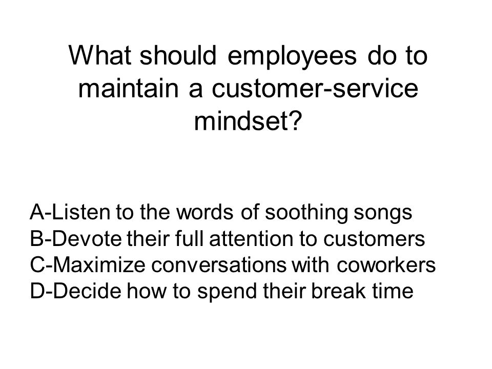What should employees do to maintain a customer-service mindset