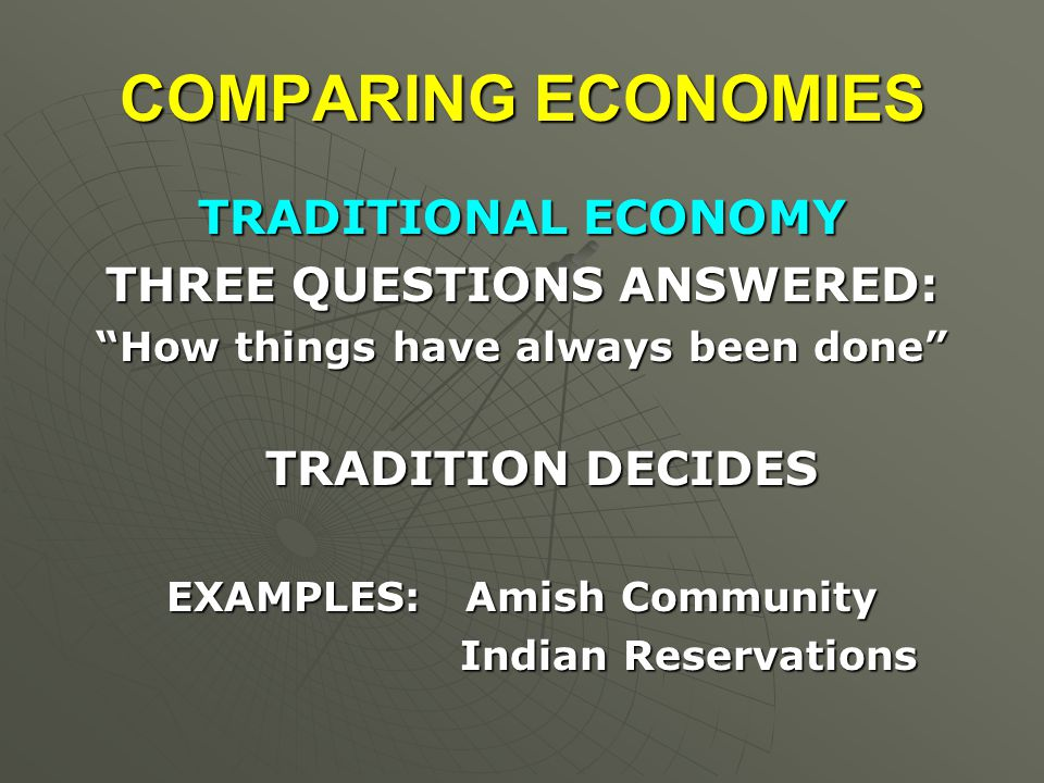 COMPARING ECONOMIES TRADITIONAL ECONOMY THREE QUESTIONS ANSWERED:
