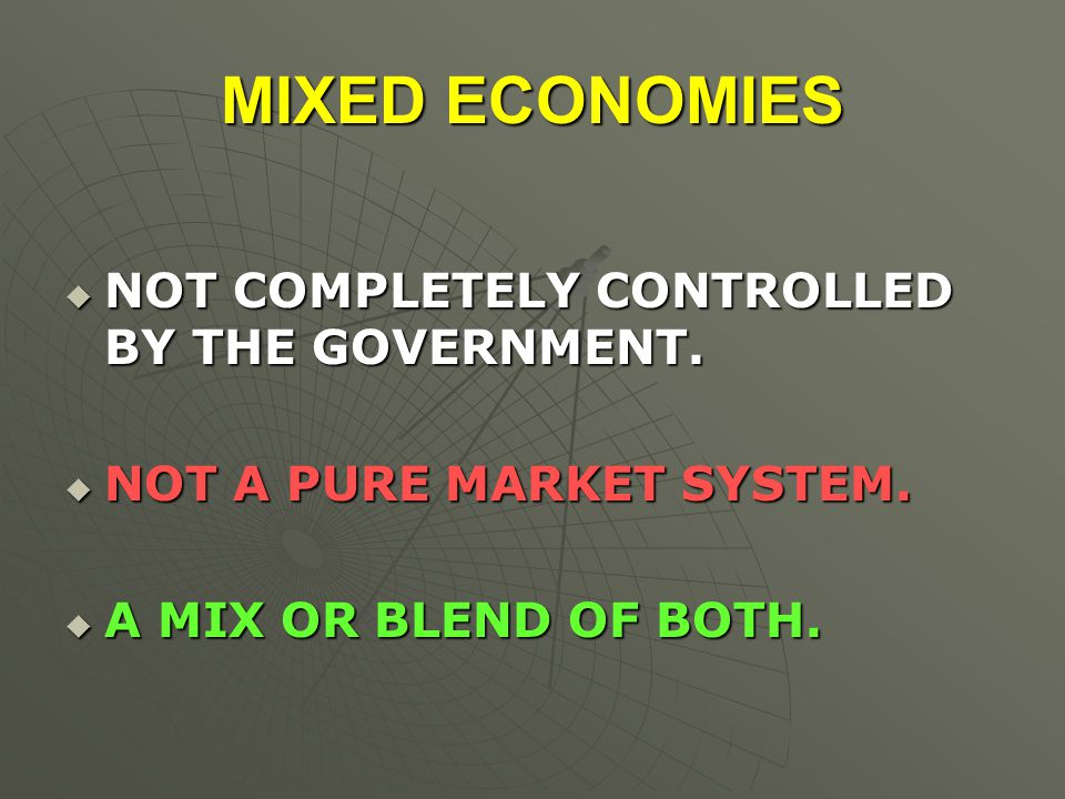 MIXED ECONOMIES NOT COMPLETELY CONTROLLED BY THE GOVERNMENT.