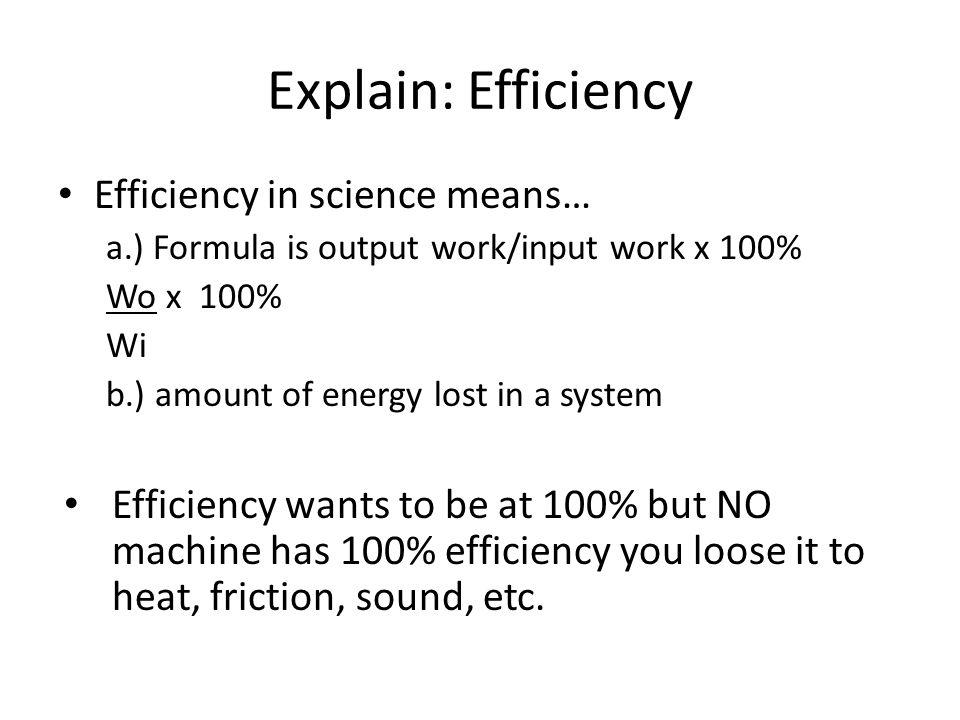 Explain: Efficiency Efficiency in science means…