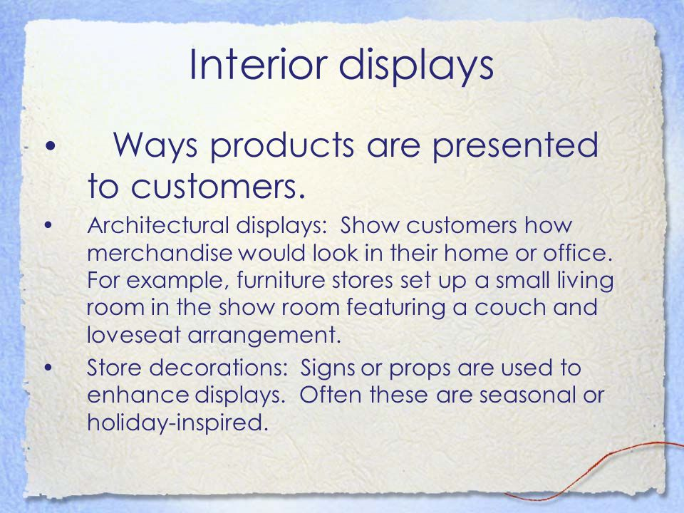 Interior displays Ways products are presented to customers.