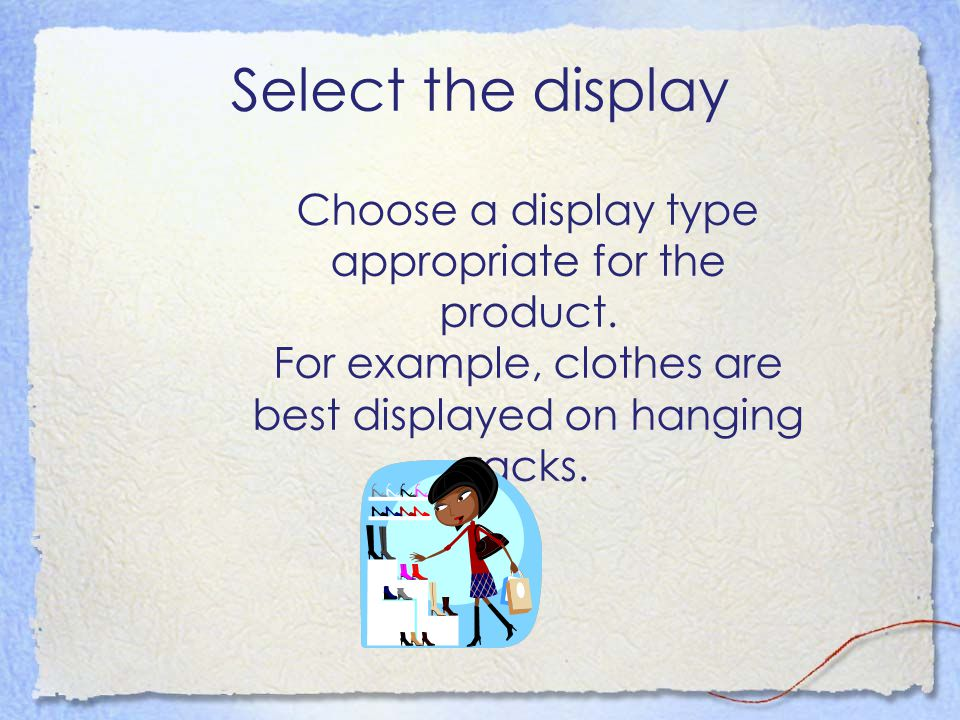 Select the display Choose a display type appropriate for the product.