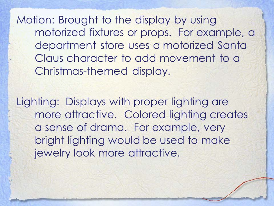Motion: Brought to the display by using motorized fixtures or props