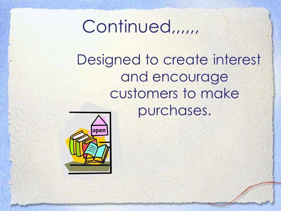 Designed to create interest and encourage customers to make purchases.