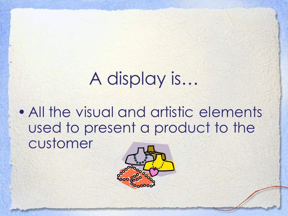 A display is… All the visual and artistic elements used to present a product to the customer