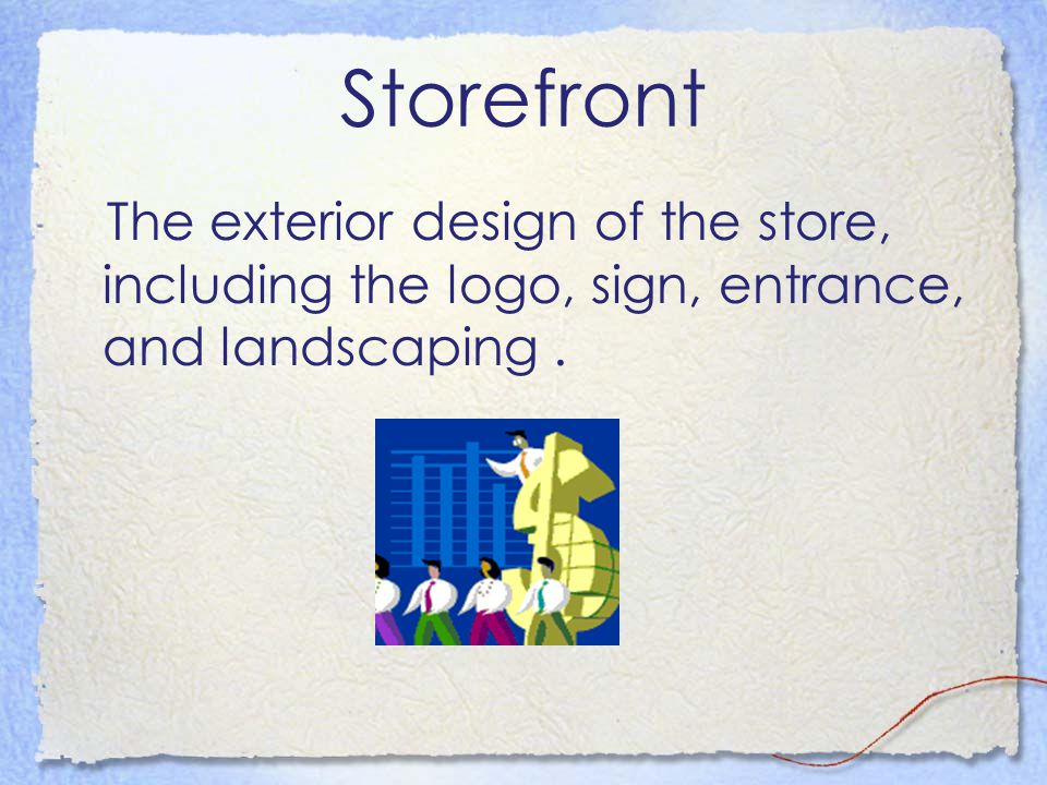 Storefront The exterior design of the store, including the logo, sign, entrance, and landscaping .