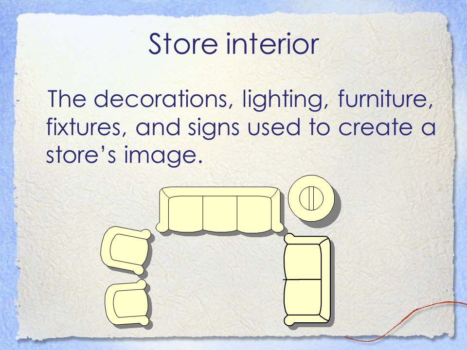 Store interior The decorations, lighting, furniture, fixtures, and signs used to create a store's image.