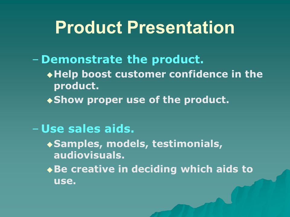 Product Presentation Demonstrate the product. Use sales aids.