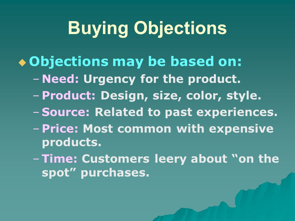 Buying Objections Objections may be based on: