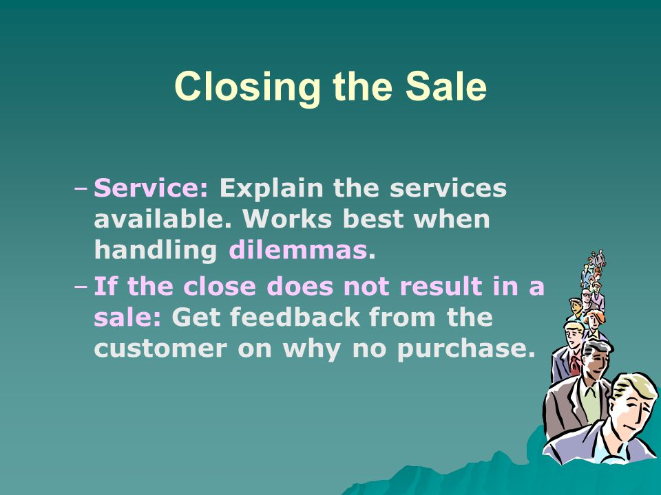 Closing the Sale Service: Explain the services available. Works best when handling dilemmas.