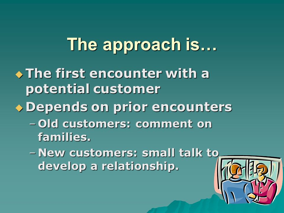 The approach is… The first encounter with a potential customer