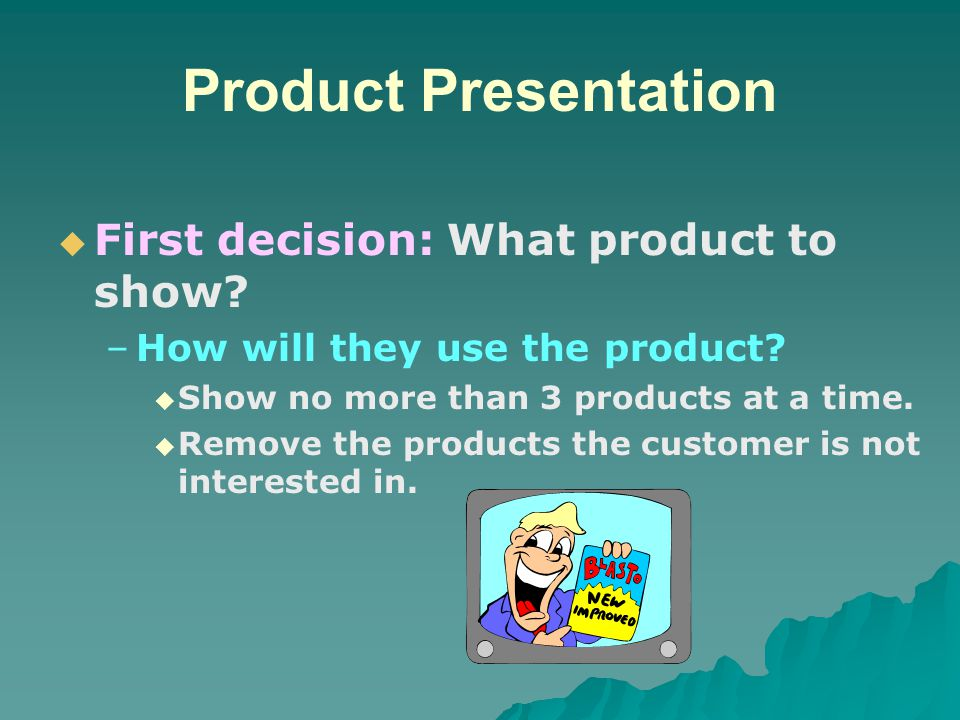 Product Presentation First decision: What product to show