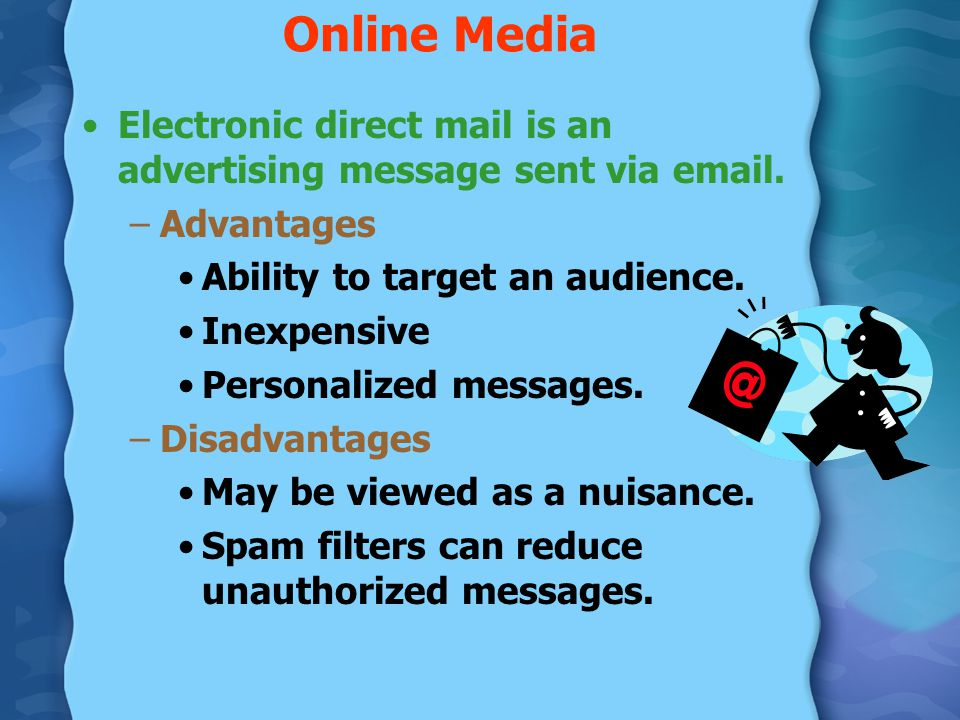 Online Media Electronic direct mail is an advertising message sent via email. Advantages. Ability to target an audience.