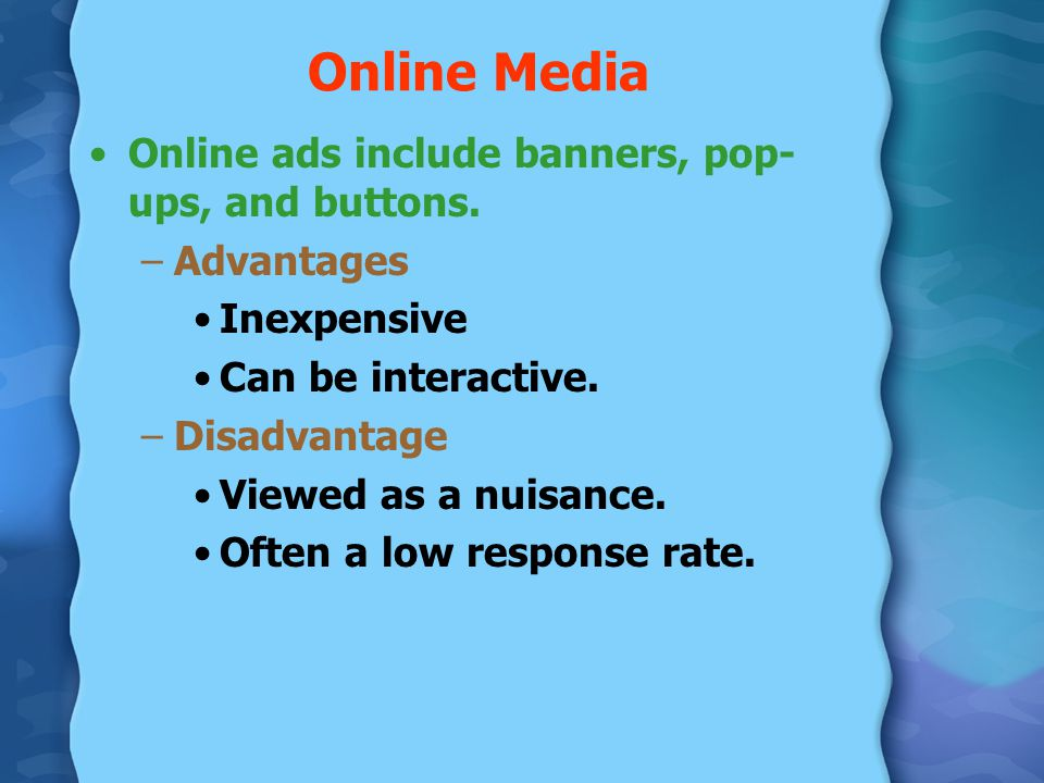 Online Media Online ads include banners, pop-ups, and buttons.