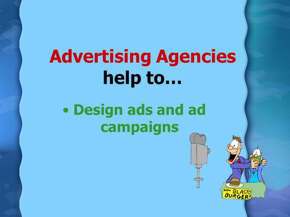 Advertising Agencies help to…