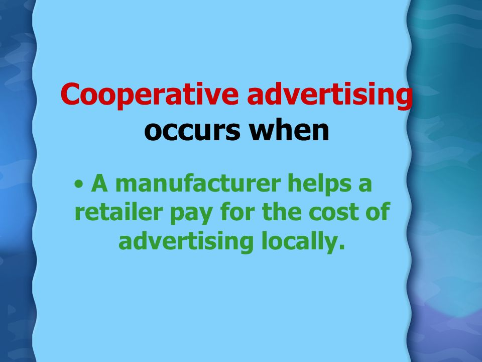 Cooperative advertising occurs when