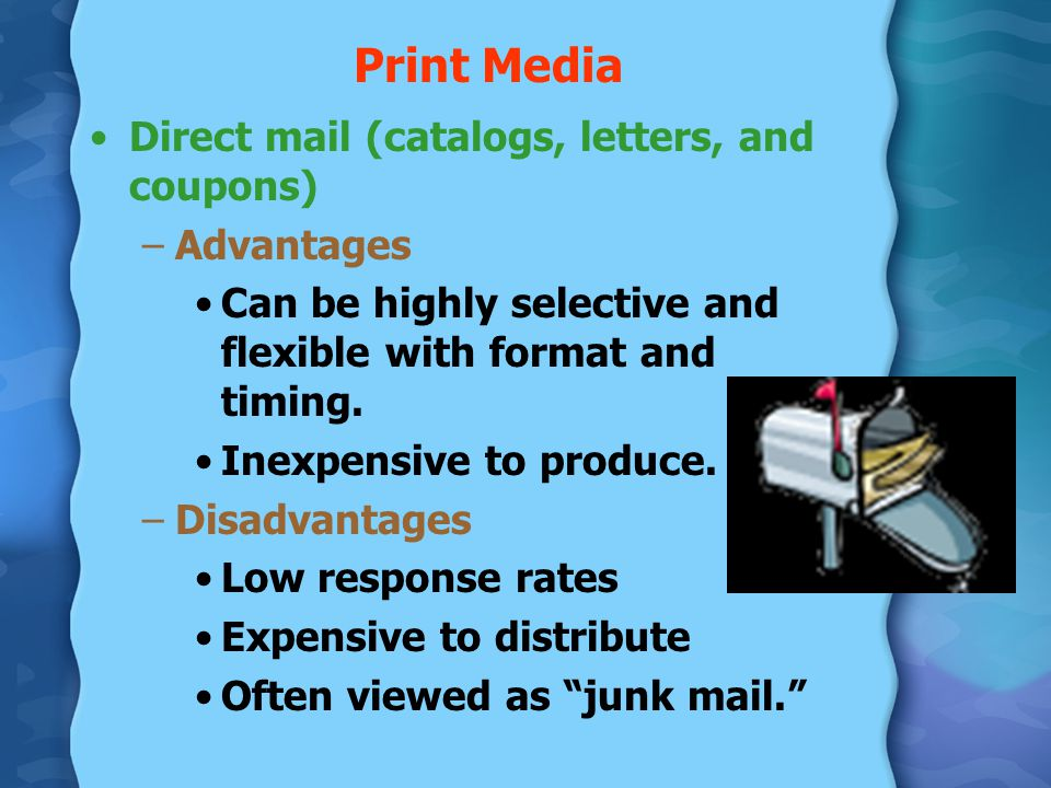 Print Media Direct mail (catalogs, letters, and coupons) Advantages