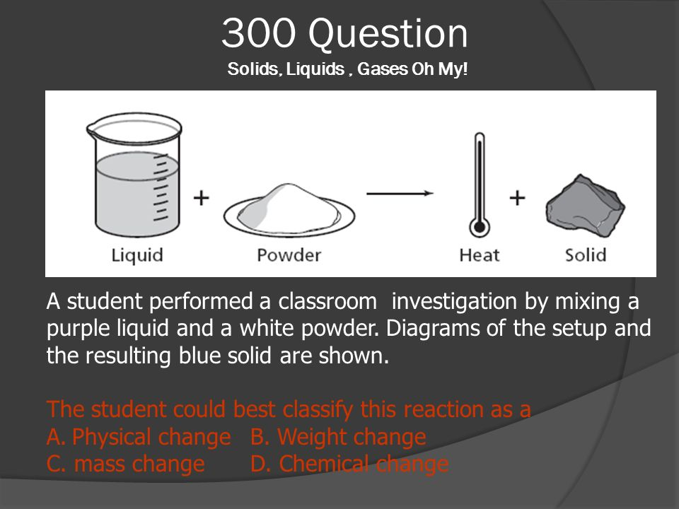 300 Question Solids, Liquids , Gases Oh My!
