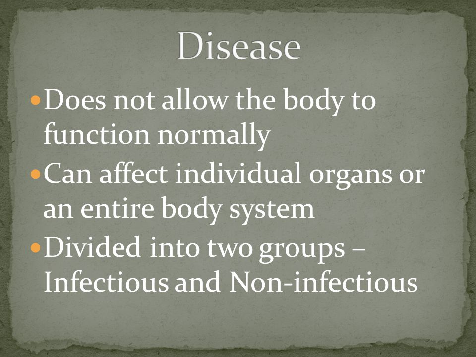 Disease Does not allow the body to function normally