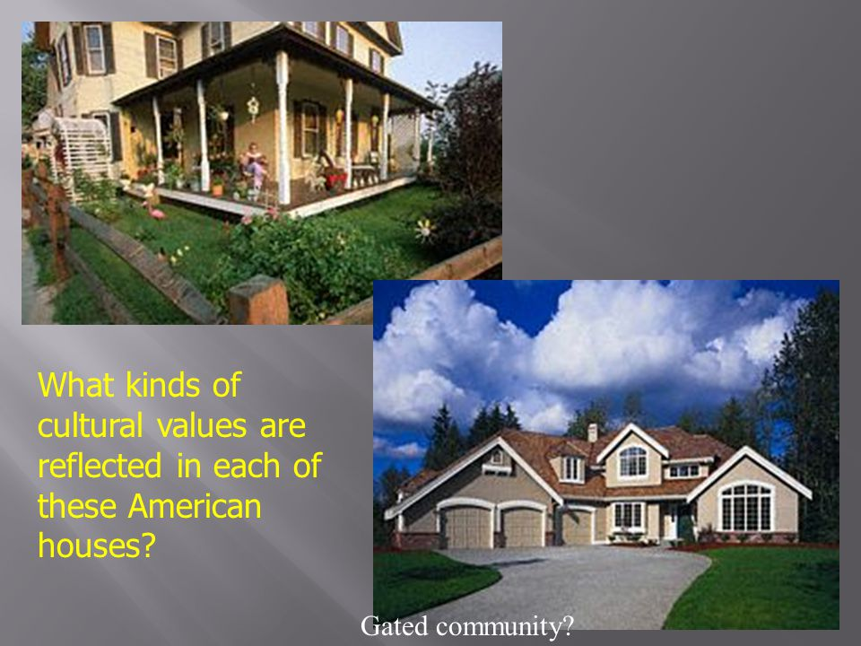 What kinds of cultural values are reflected in each of these American houses