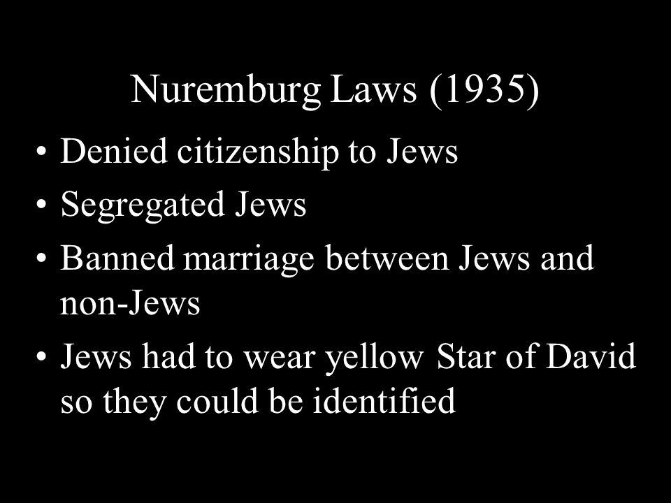 Nuremburg Laws (1935) Denied citizenship to Jews Segregated Jews