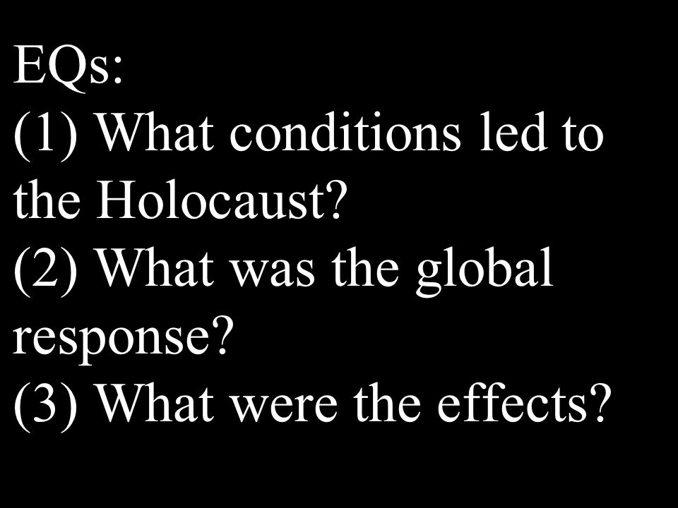 EQs: (1) What conditions led to the Holocaust