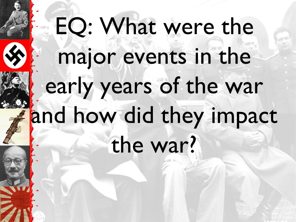 EQ: What were the major events in the early years of the war and how did they impact the war