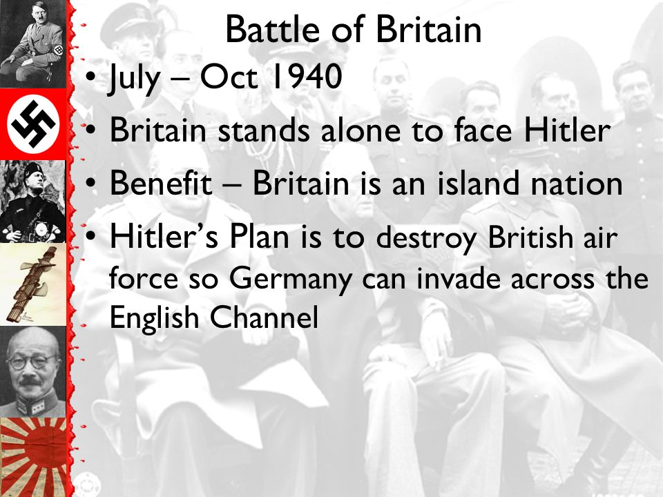 Battle of Britain July – Oct 1940 Britain stands alone to face Hitler