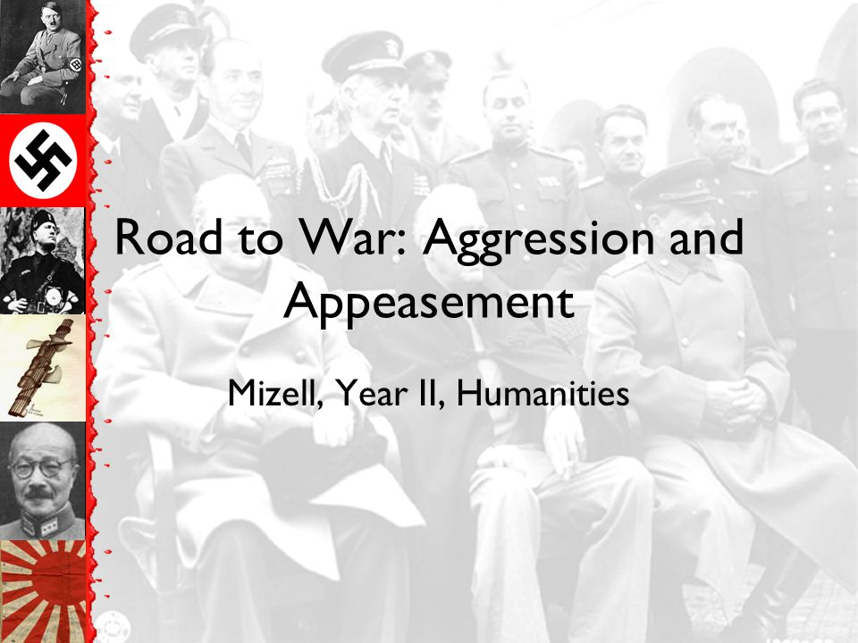 Road to War: Aggression and Appeasement