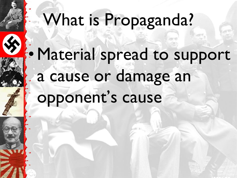 What is Propaganda Material spread to support a cause or damage an opponent's cause