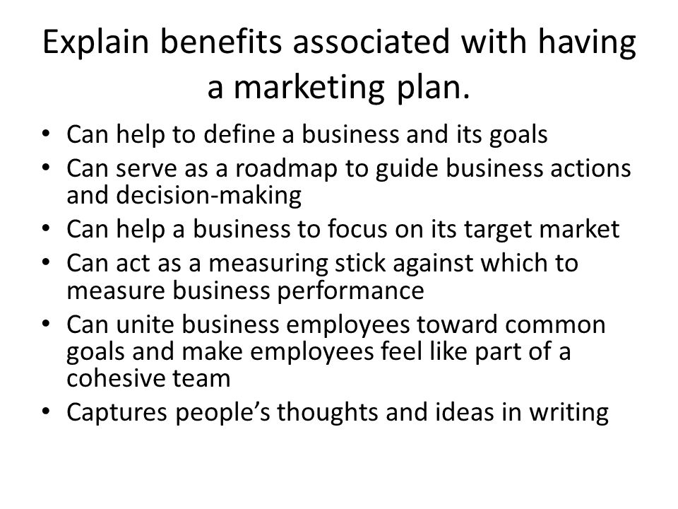 Explain benefits associated with having a marketing plan.
