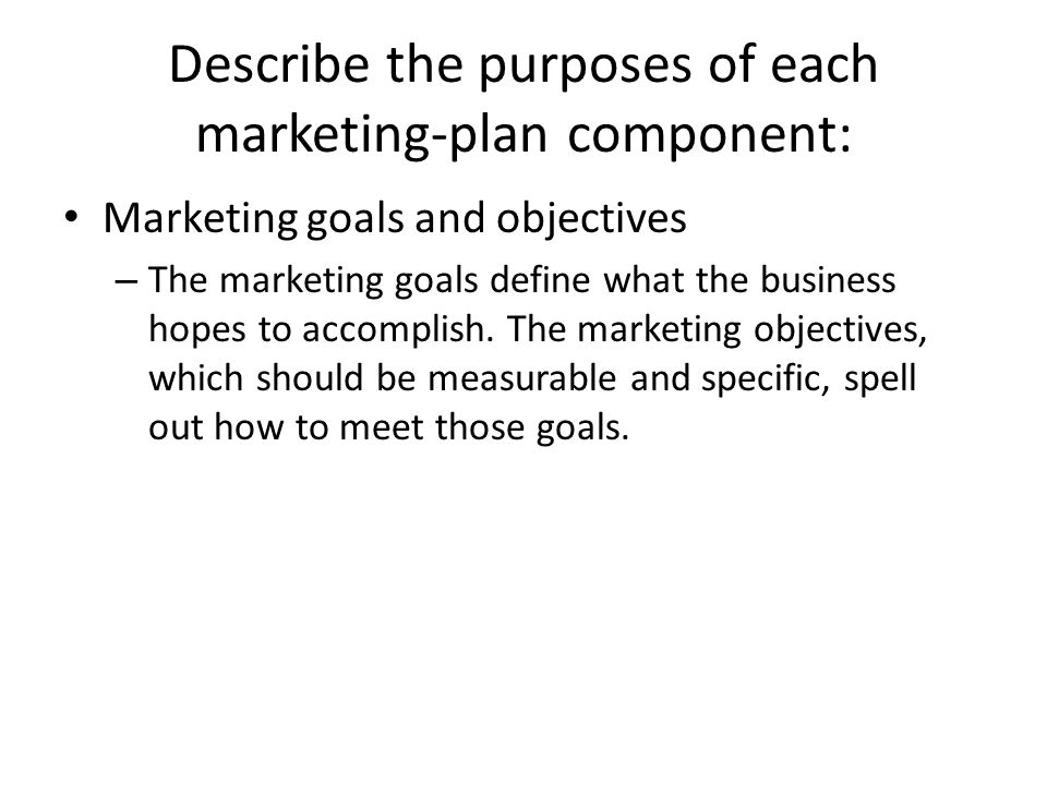 Describe the purposes of each marketing-plan component:
