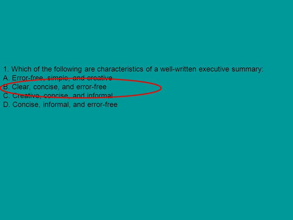 1. Which of the following are characteristics of a well-written executive summary: