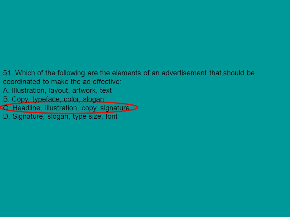 51. Which of the following are the elements of an advertisement that should be coordinated to make the ad effective: