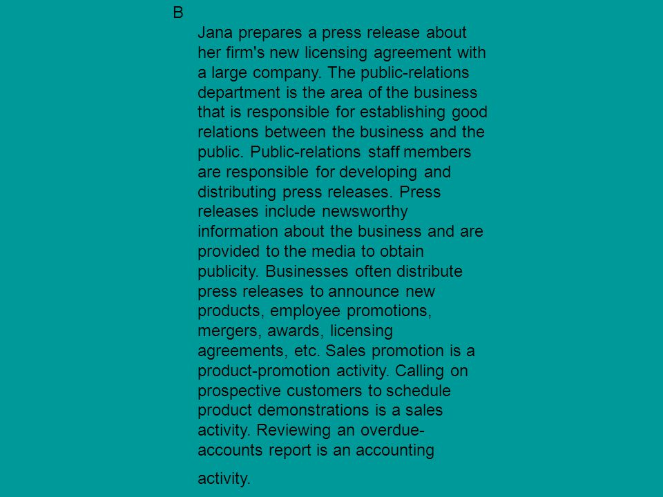 B Jana prepares a press release about her firm s new licensing agreement with a large company.