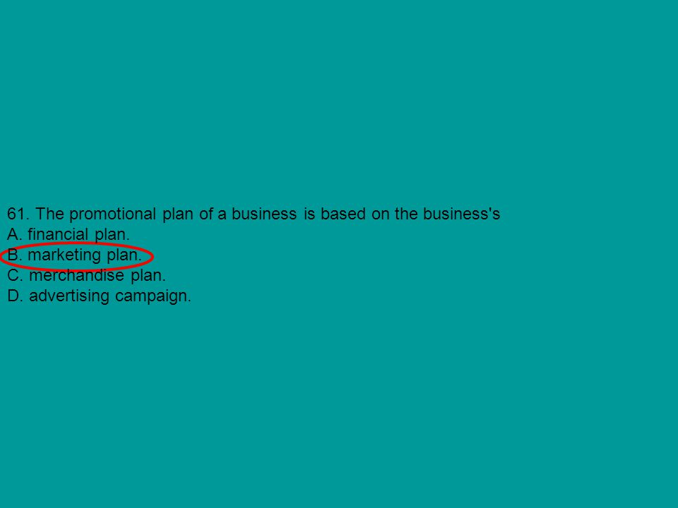61. The promotional plan of a business is based on the business s