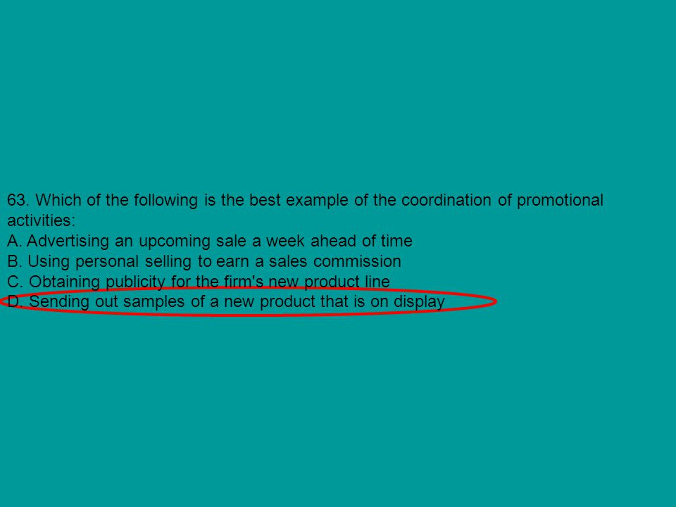 63. Which of the following is the best example of the coordination of promotional activities: