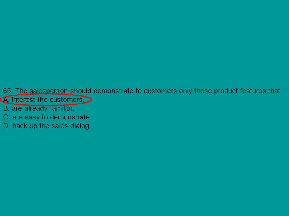 65. The salesperson should demonstrate to customers only those product features that