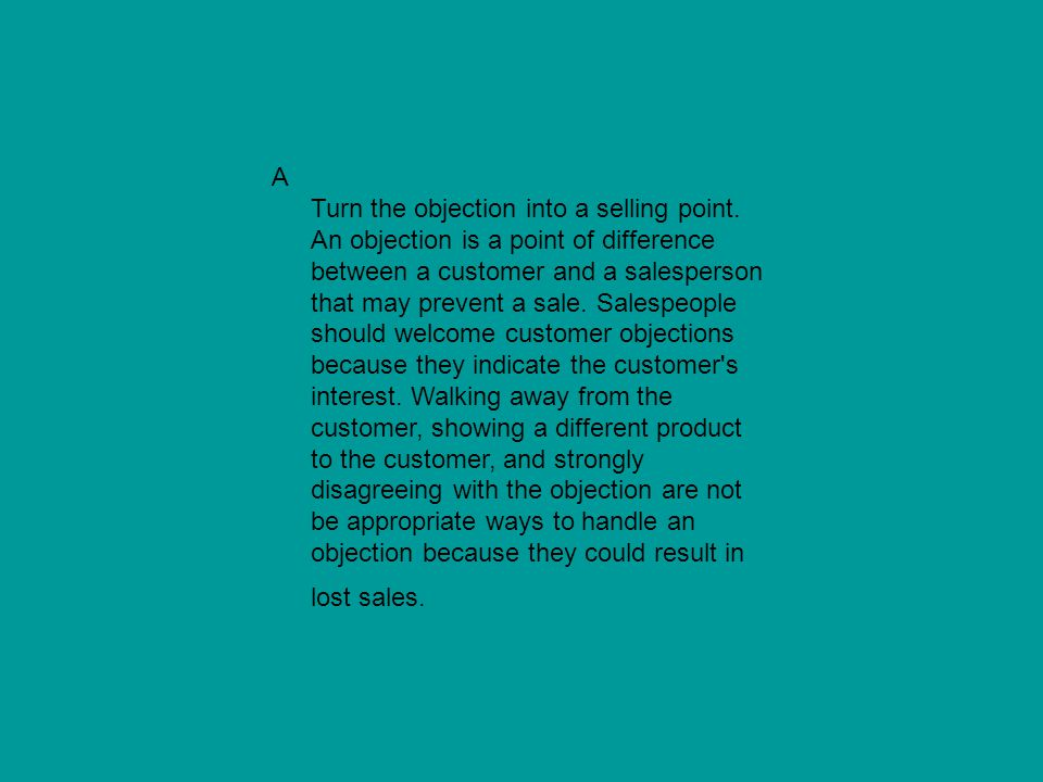 A Turn the objection into a selling point
