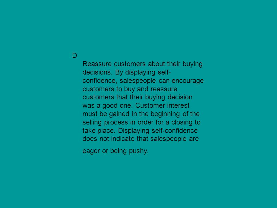 D Reassure customers about their buying decisions