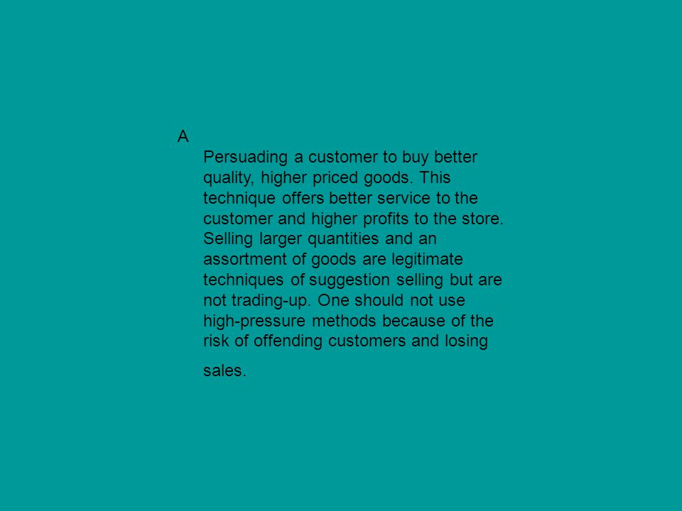 A Persuading a customer to buy better quality, higher priced goods