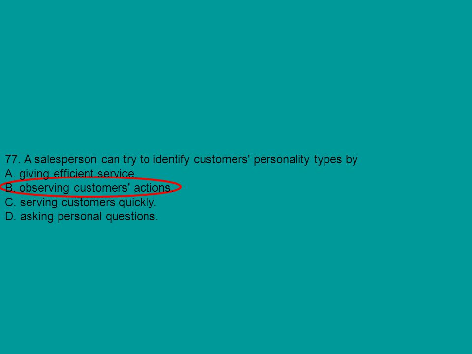 77. A salesperson can try to identify customers personality types by