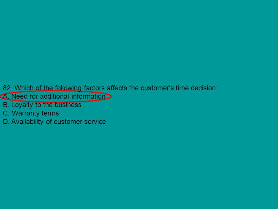 82. Which of the following factors affects the customer s time decision:
