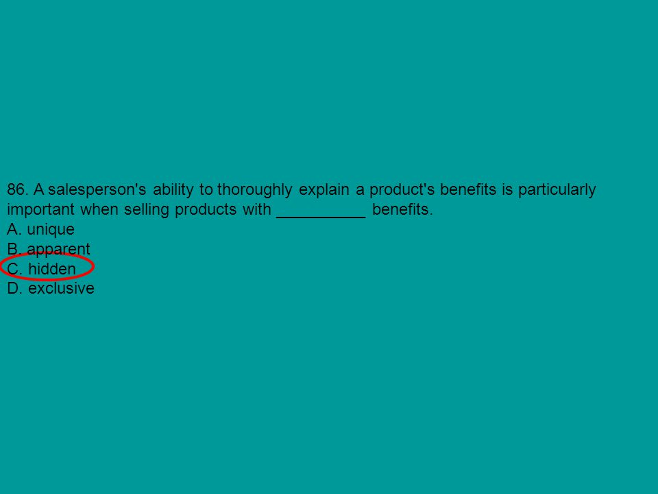 86. A salesperson s ability to thoroughly explain a product s benefits is particularly important when selling products with __________ benefits.