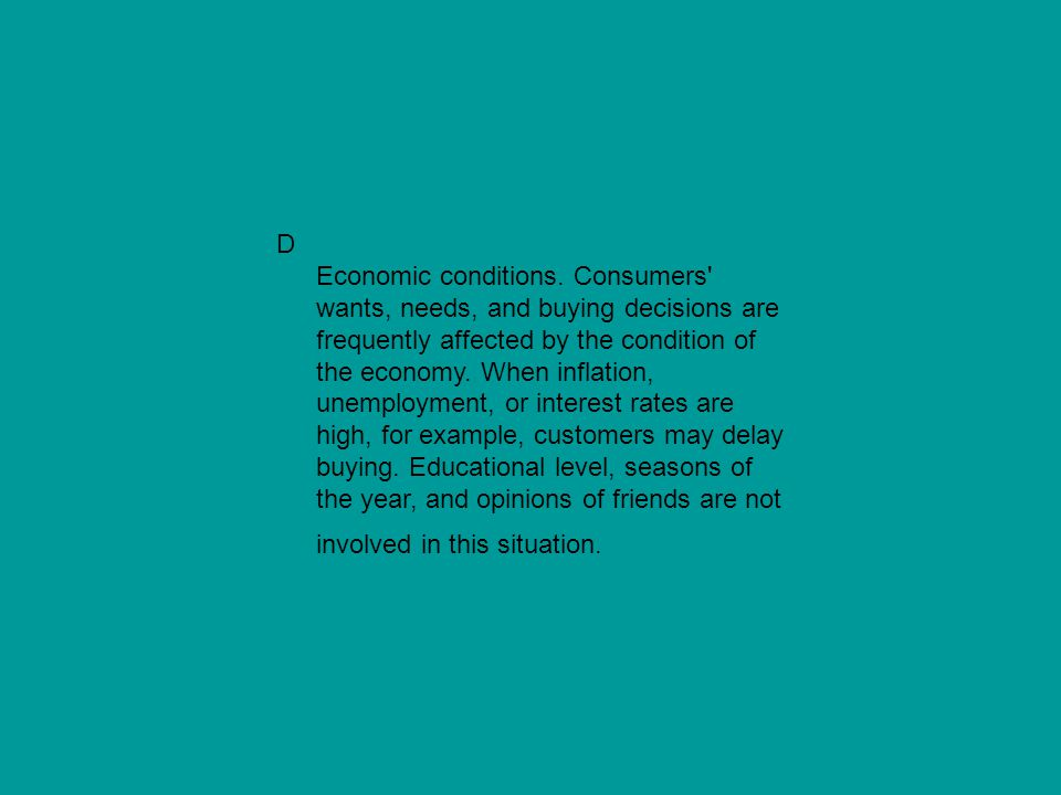 D Economic conditions.