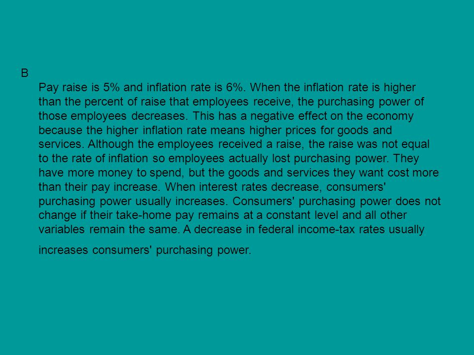 B Pay raise is 5% and inflation rate is 6%