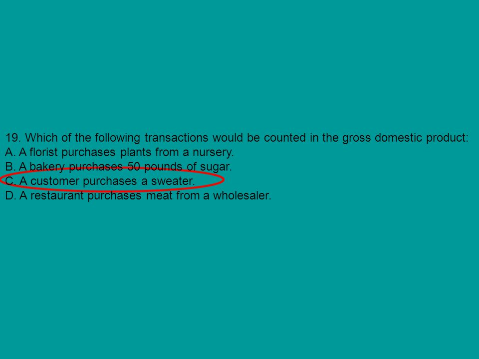 19. Which of the following transactions would be counted in the gross domestic product: