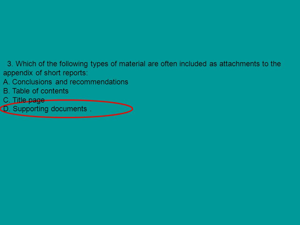 3. Which of the following types of material are often included as attachments to the appendix of short reports: