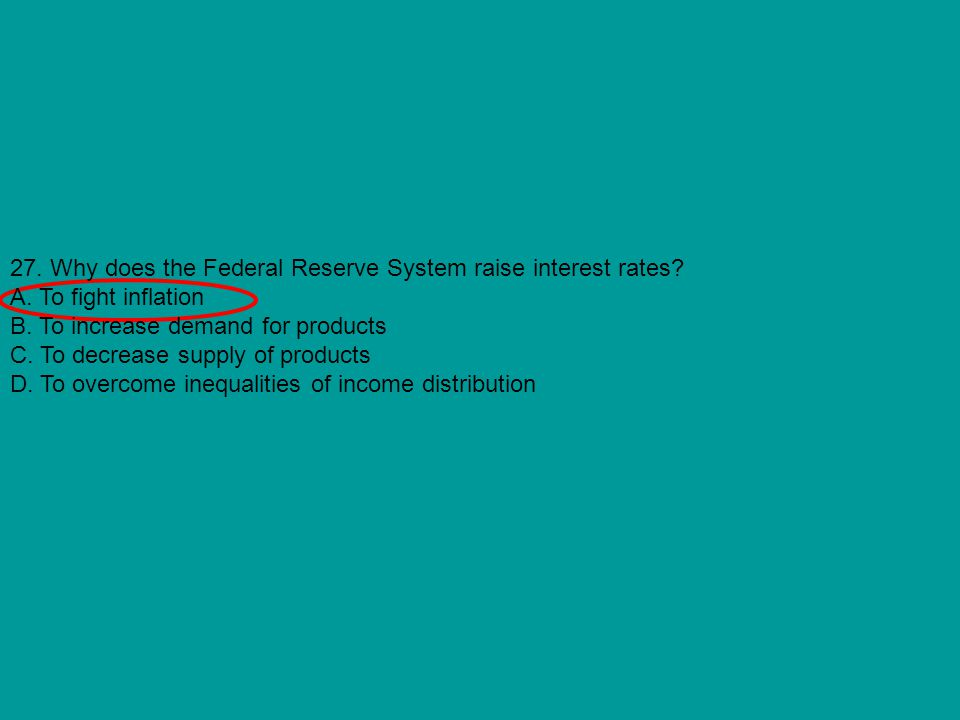 27. Why does the Federal Reserve System raise interest rates