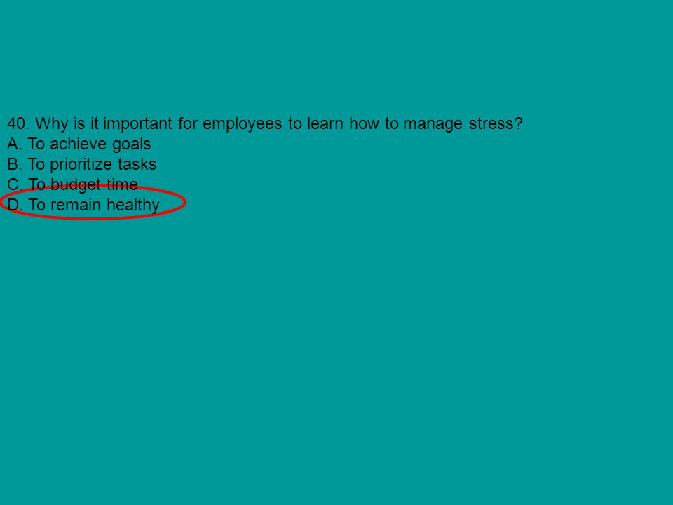 40. Why is it important for employees to learn how to manage stress